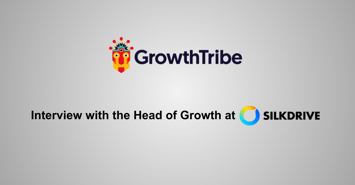 Growth Tribe interview with the head of growth at Silkdrive